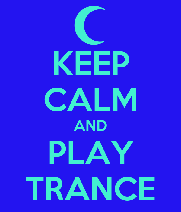 KEEP CALM AND PLAY TRANCE