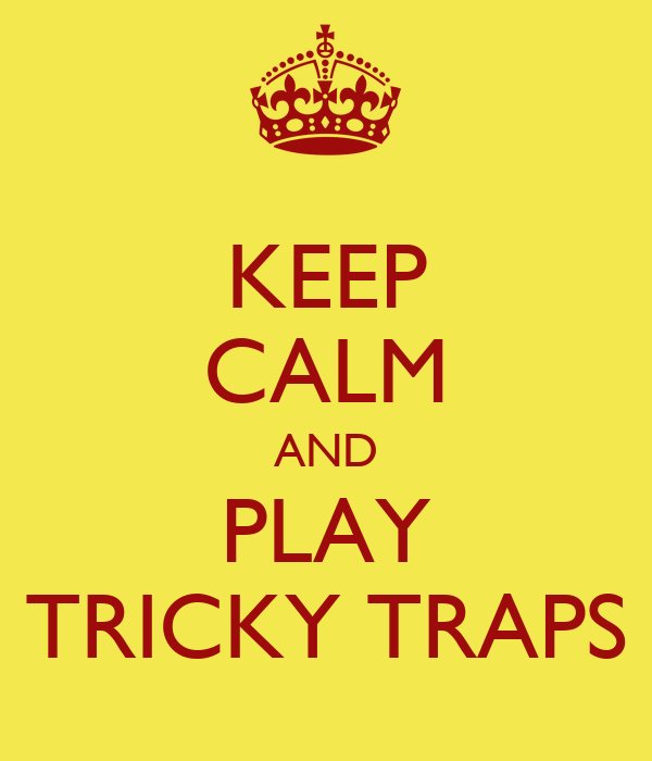 KEEP CALM AND PLAY TRICKY TRAPS