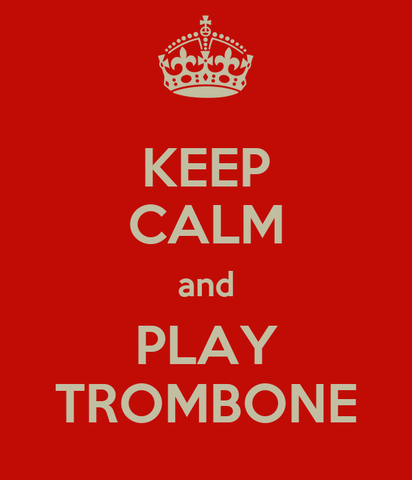 KEEP CALM and PLAY TROMBONE