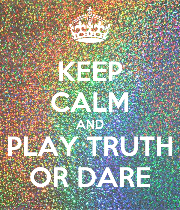 KEEP CALM AND PLAY TRUTH OR DARE