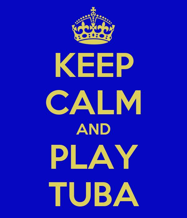 KEEP CALM AND PLAY TUBA