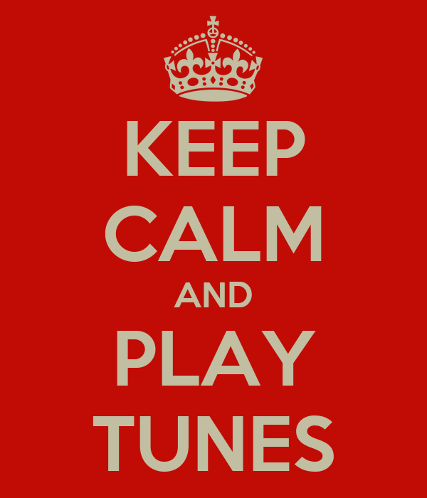 KEEP CALM AND PLAY TUNES