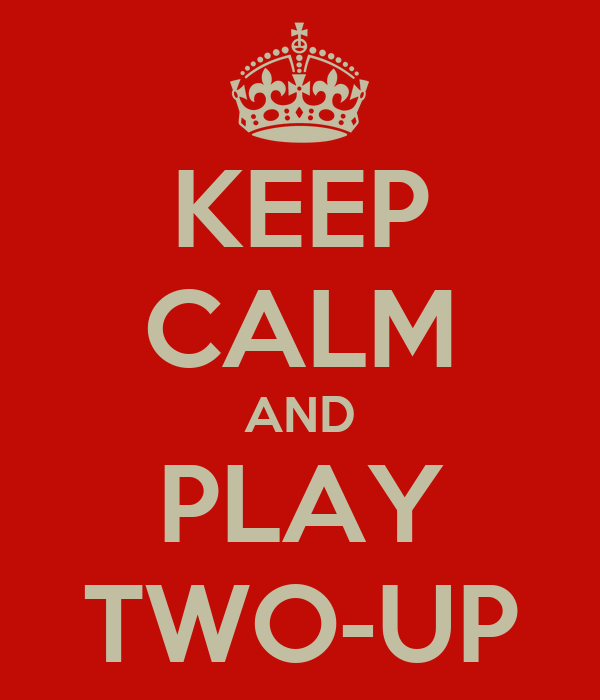KEEP CALM AND PLAY TWO-UP