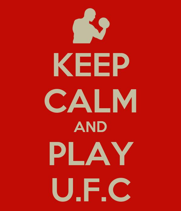 KEEP CALM AND PLAY U.F.C