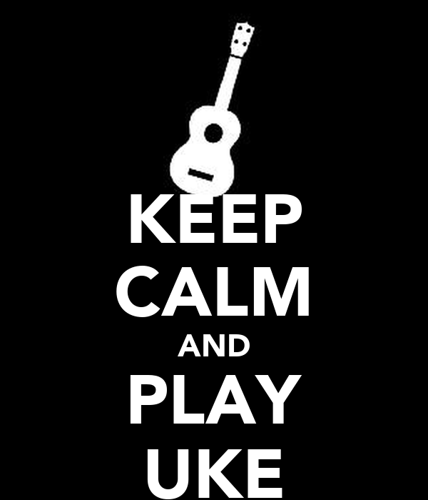 KEEP CALM AND PLAY UKE