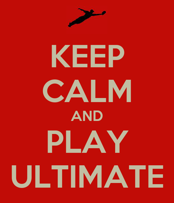 KEEP CALM AND PLAY ULTIMATE