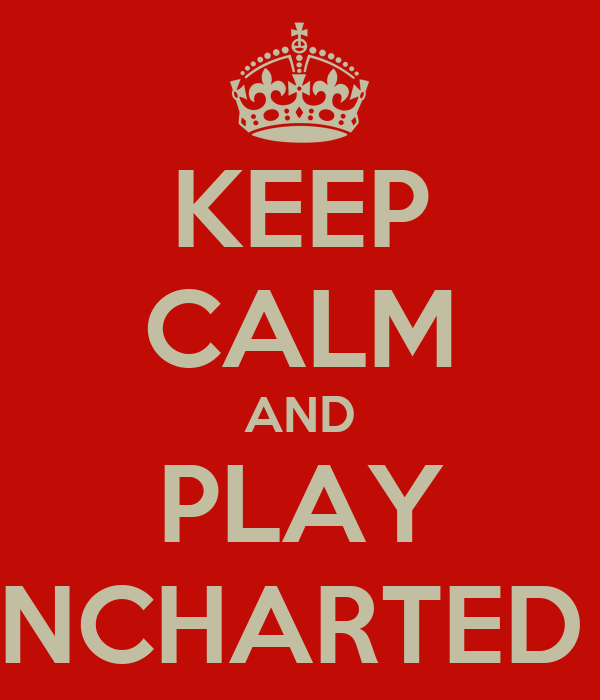 KEEP CALM AND PLAY UNCHARTED 3