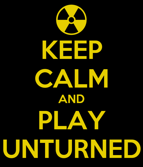 KEEP CALM AND PLAY UNTURNED