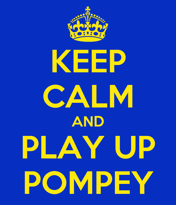KEEP CALM AND PLAY UP POMPEY