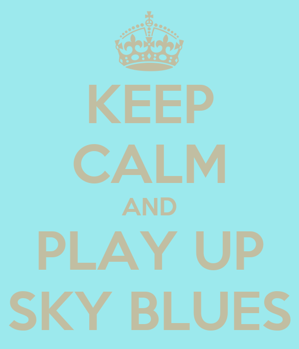 KEEP CALM AND PLAY UP SKY BLUES