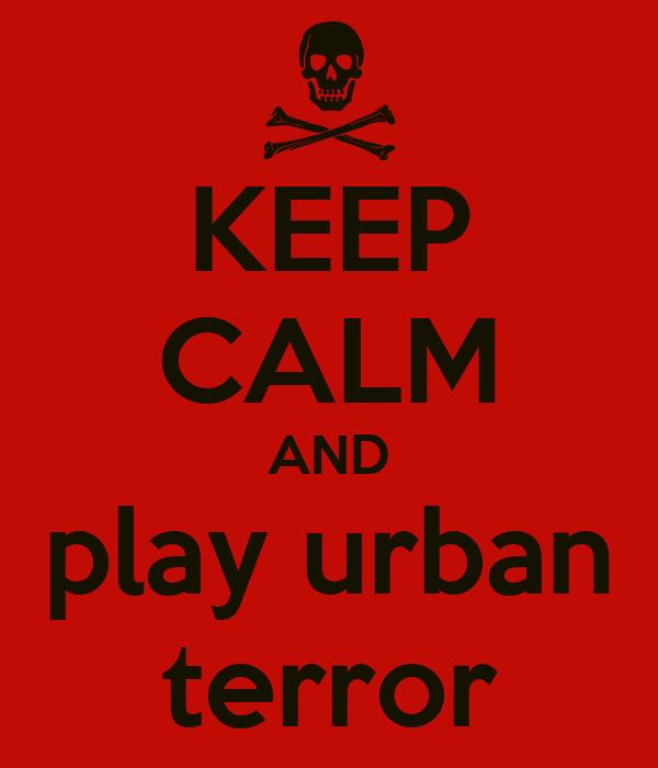 KEEP CALM AND play urban terror