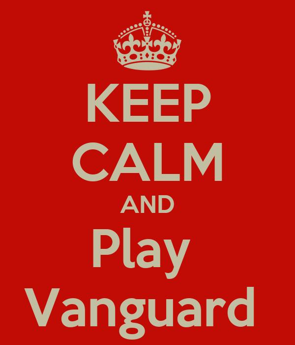 KEEP CALM AND Play  Vanguard