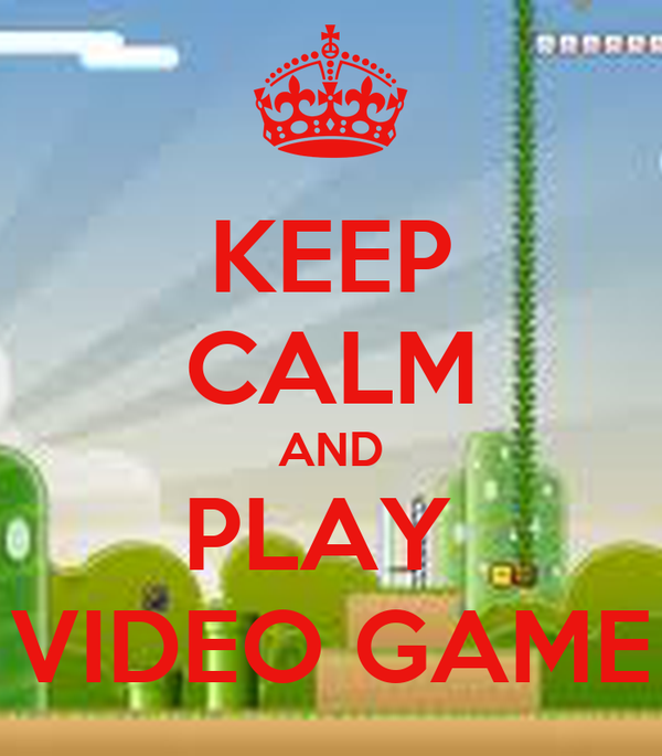 KEEP CALM AND PLAY  VIDEO GAME