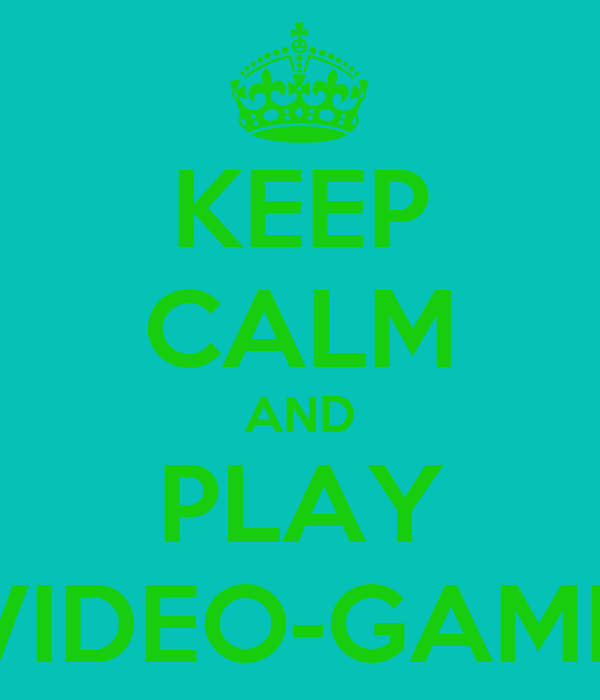 KEEP CALM AND PLAY VIDEO-GAME