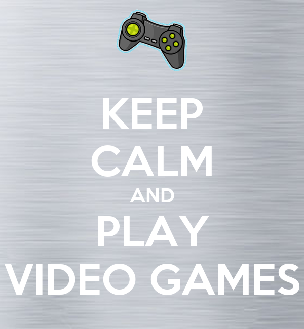 KEEP CALM AND PLAY VIDEO GAMES