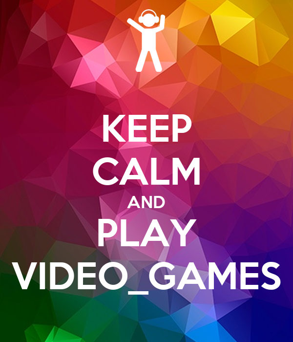 KEEP CALM AND PLAY VIDEO_GAMES