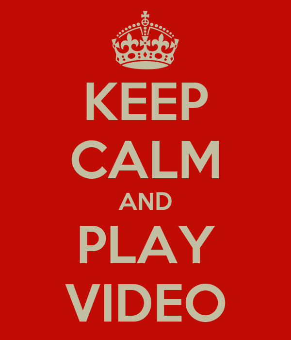KEEP CALM AND PLAY VIDEO