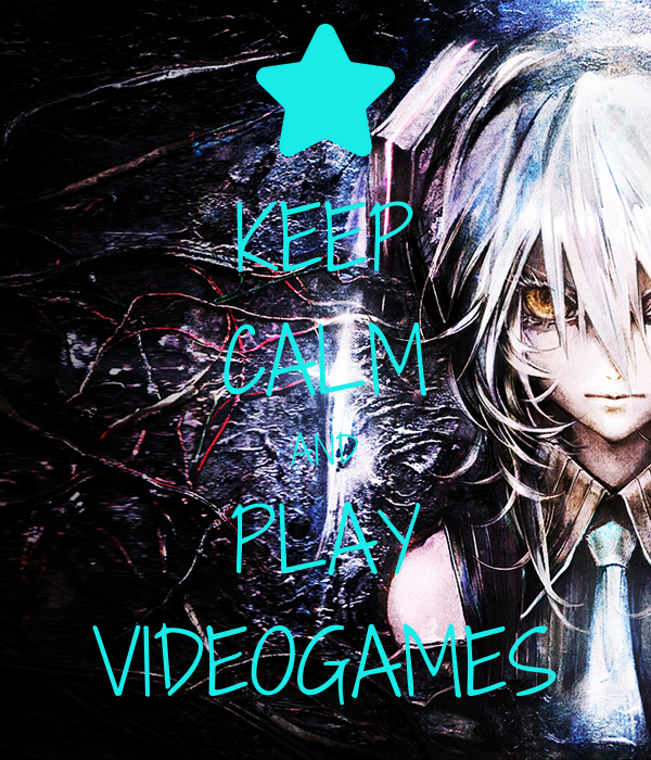 KEEP CALM AND PLAY VIDEOGAMES