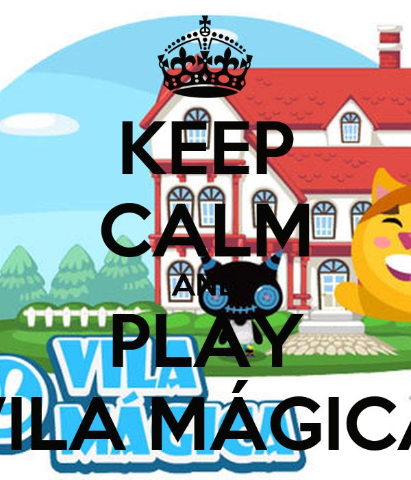 KEEP CALM AND PLAY VILA MÁGICA