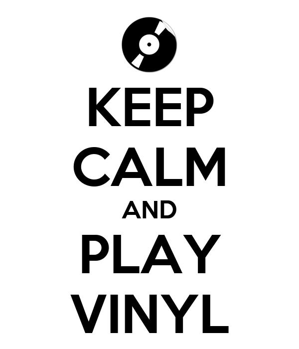KEEP CALM AND PLAY VINYL