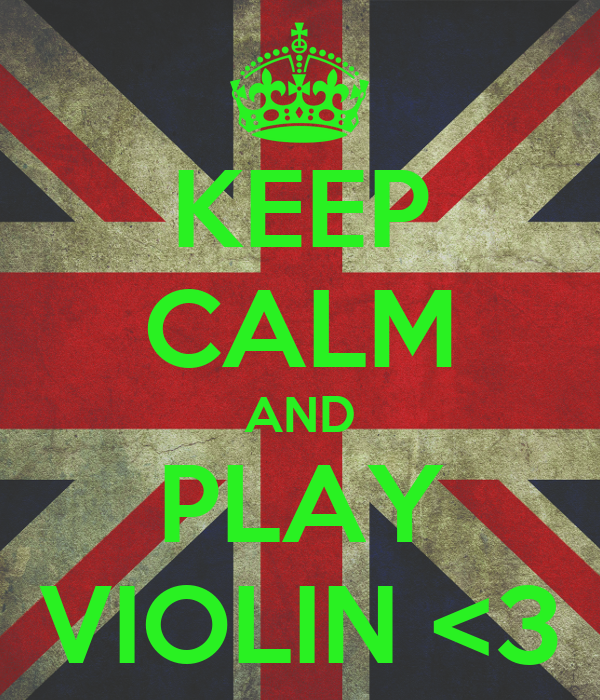 KEEP CALM AND PLAY VIOLIN <3