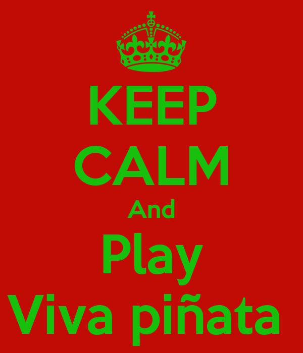 KEEP CALM And Play Viva piñata