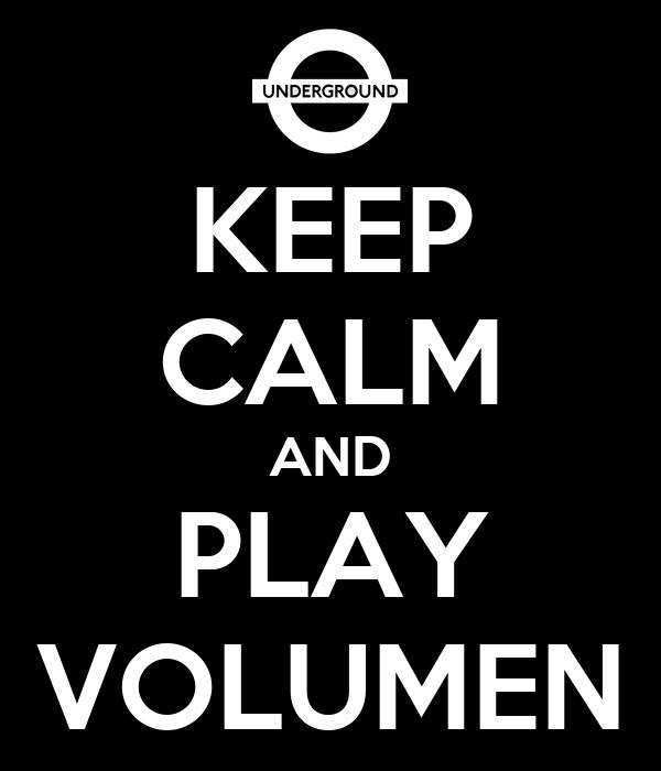 KEEP CALM AND PLAY VOLUMEN