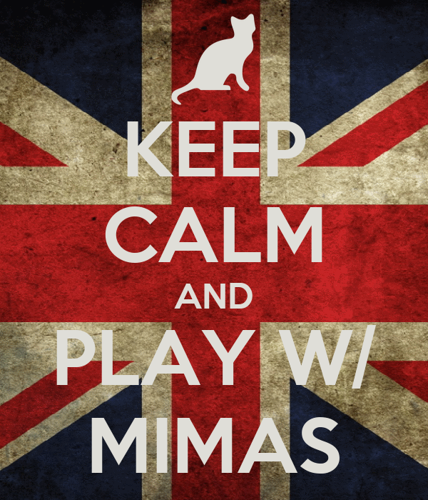 KEEP CALM AND PLAY W/ MIMAS