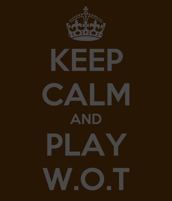 KEEP CALM AND PLAY W.O.T