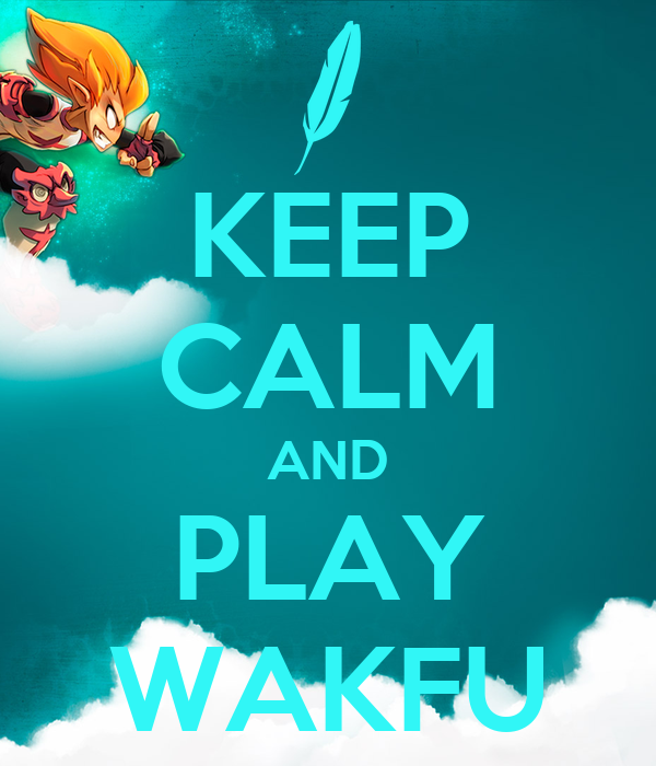 KEEP CALM AND PLAY WAKFU