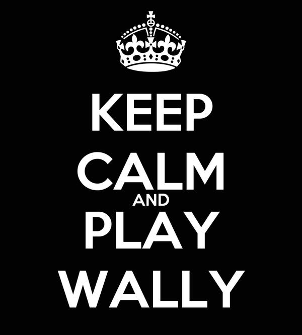KEEP CALM AND PLAY WALLY