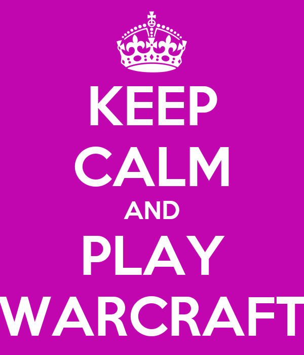 KEEP CALM AND PLAY WARCRAFT