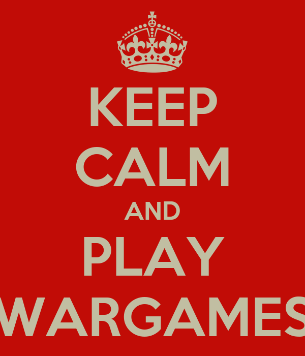 KEEP CALM AND PLAY WARGAMES