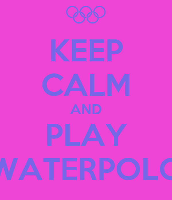KEEP CALM AND PLAY WATERPOLO