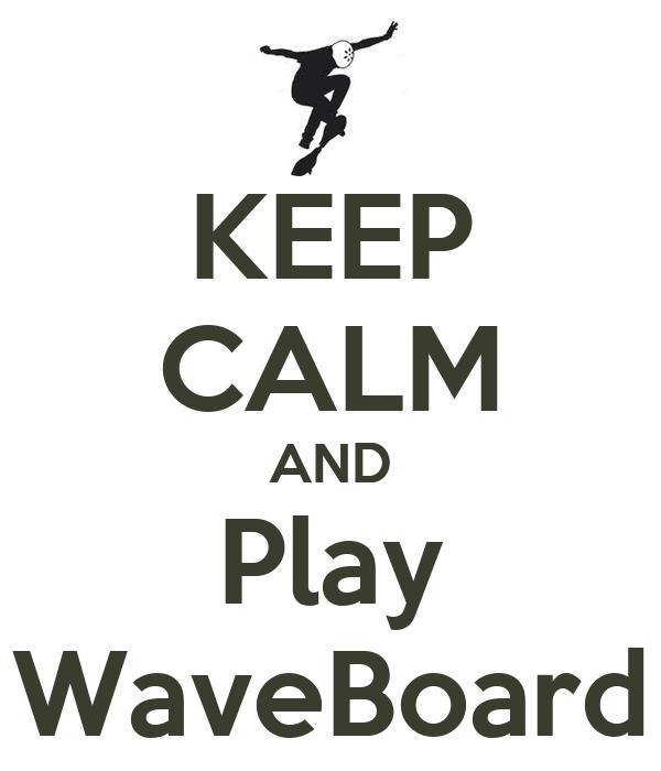 KEEP CALM AND Play WaveBoard