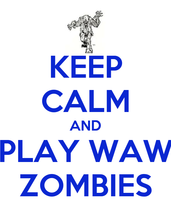 KEEP CALM AND PLAY WAW ZOMBIES
