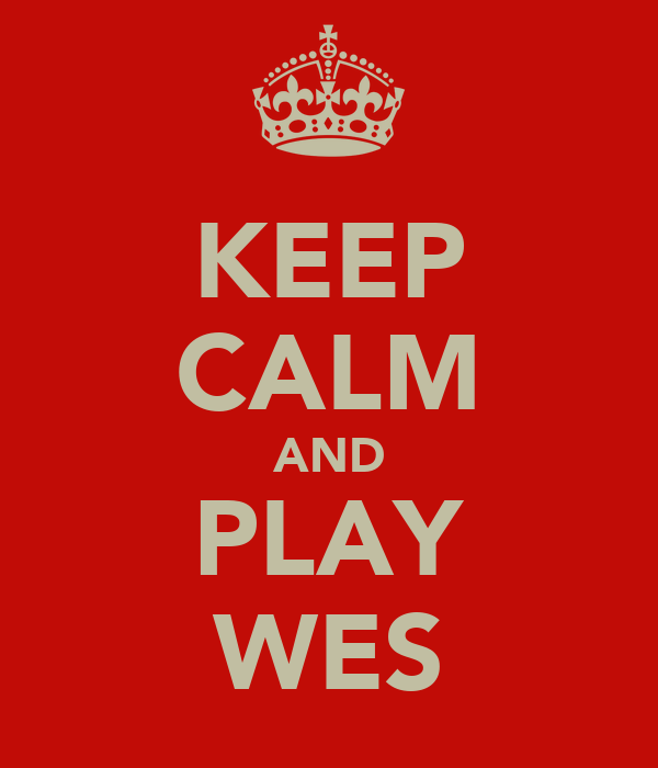 KEEP CALM AND PLAY WES