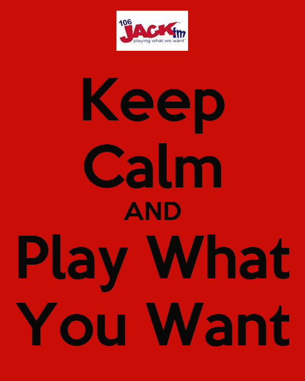 Keep Calm AND  Play What  You Want