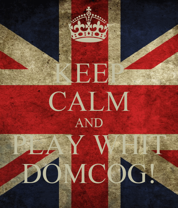 KEEP CALM AND PLAY WHIT DOMCOG!