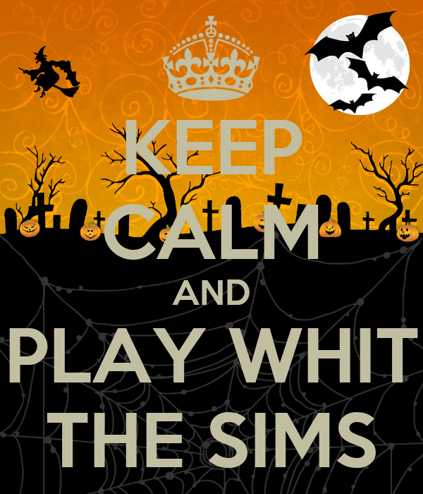 KEEP CALM AND PLAY WHIT THE SIMS