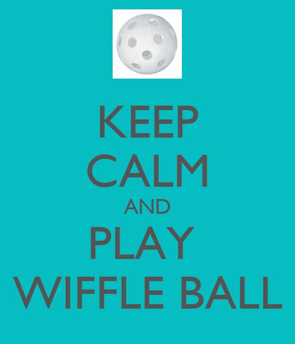 KEEP CALM AND PLAY  WIFFLE BALL