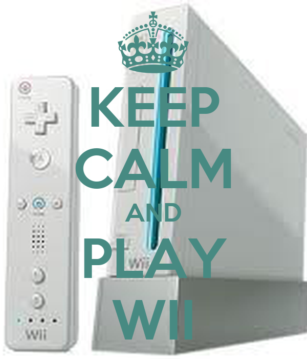 KEEP CALM AND PLAY WII