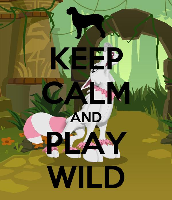 KEEP CALM AND PLAY WILD