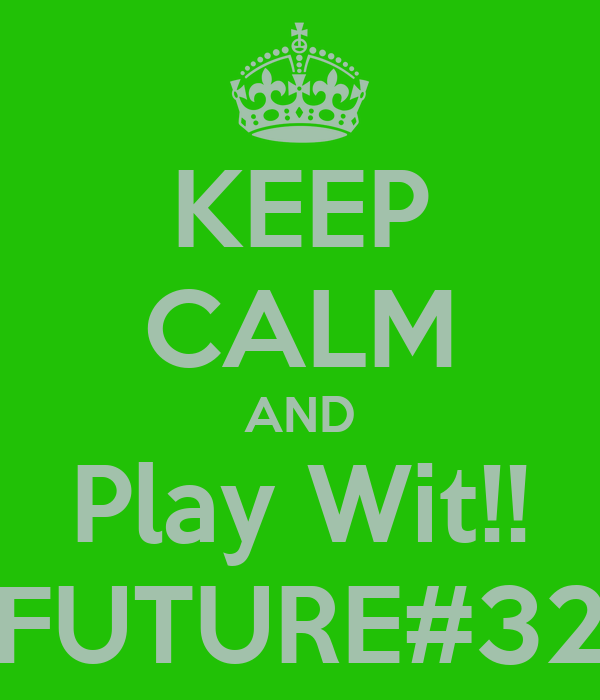 KEEP CALM AND Play Wit!! FUTURE#32