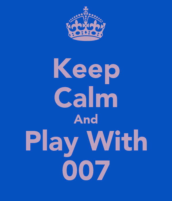 Keep Calm And Play With 007