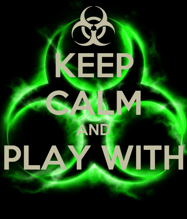 KEEP CALM AND PLAY WITH