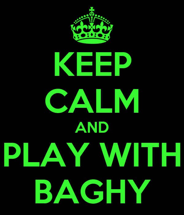 KEEP CALM AND PLAY WITH BAGHY