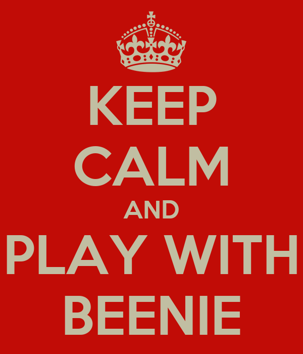 KEEP CALM AND PLAY WITH BEENIE