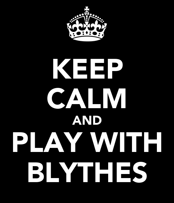 KEEP CALM AND PLAY WITH BLYTHES