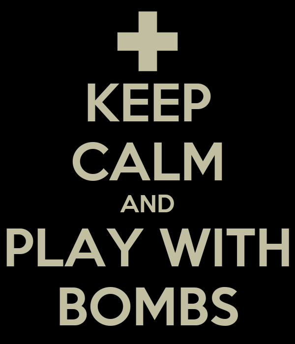 KEEP CALM AND PLAY WITH BOMBS